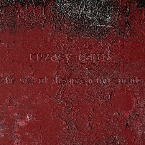 Cezary Gapik - The Sum Of Disappearing Sounds artwork
